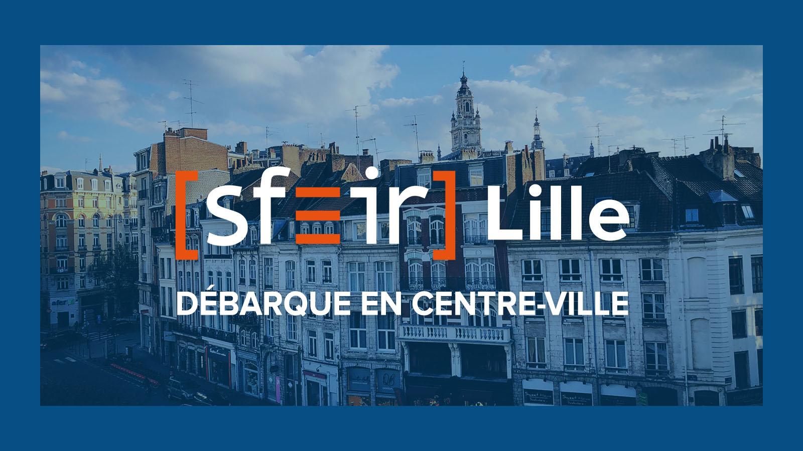 SFEIR Lille débarque en centre ville